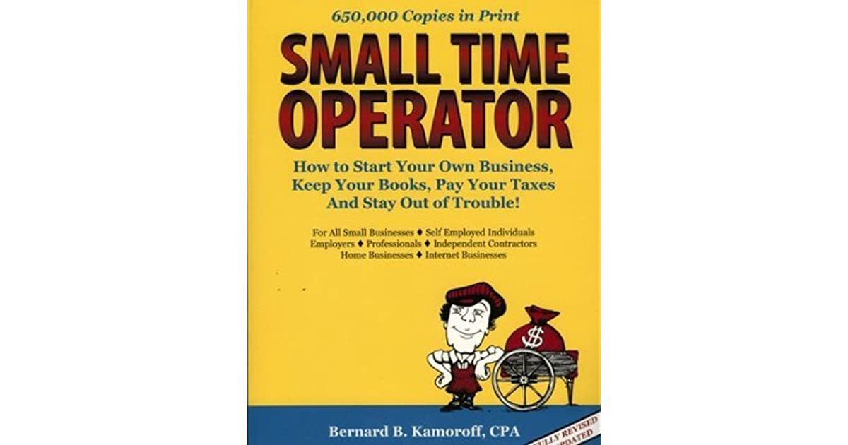 Small Time Operator: How To Start Your Own Business, Keep