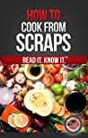 How to Cook From Scraps