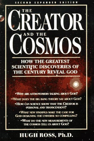 The Creator and the Cosmos by Hugh Ross