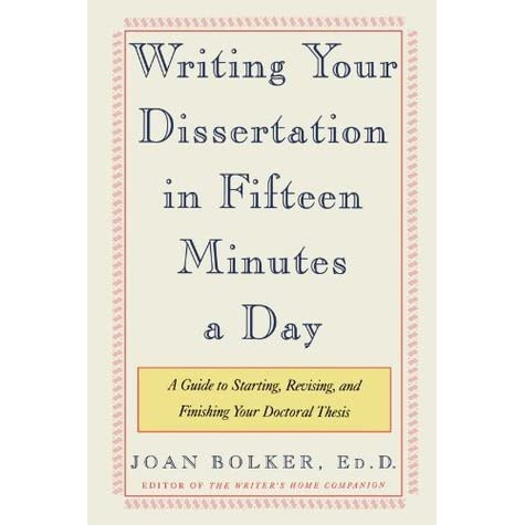 Writing Your Dissertation In Fifteen Minute A Day By Joan Bolker Premise Guide