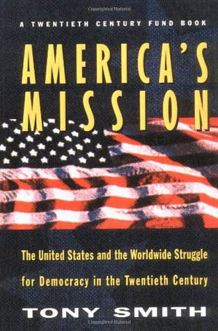 America's Mission: The United States and the Worldwide Struggle for Democracy in the Twentieth Century