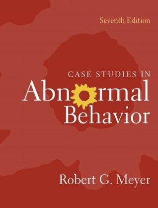 Case Studies in Abnormal Behavior by Robert G  Meyer