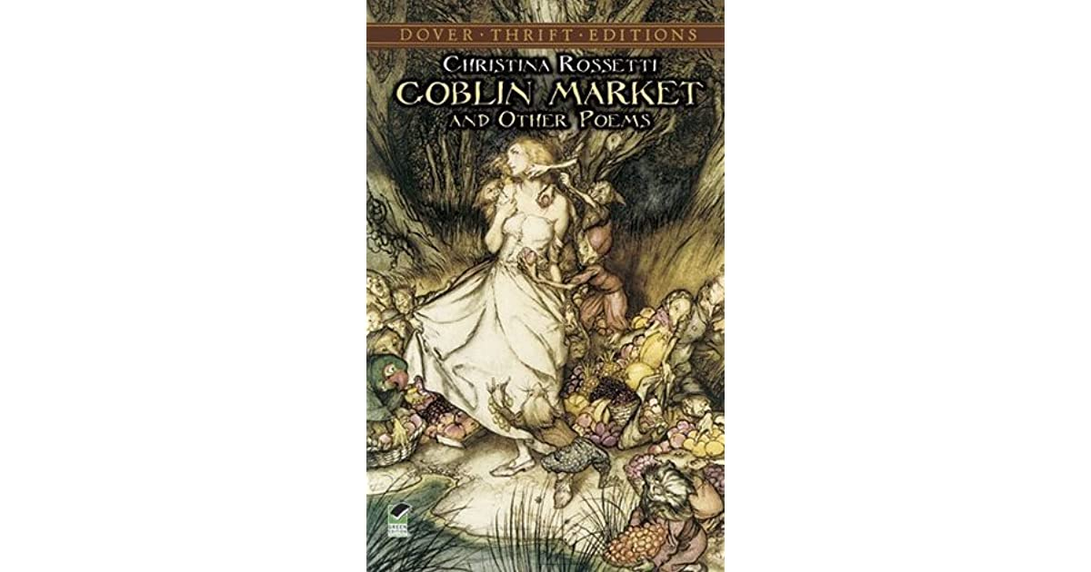 goblin market poetry These 53 poems by christina rossetti begin with one of her most famous -  goblin market many more of her best-known sonnets, ballads, and shorter lyrics .