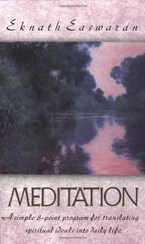 Meditation: A Simple Eight-Point Program for Translating Spiritual Ideala Simple Eight-Point Program for Translating Spiritual Ideals Into Daily Life S Into Daily Life