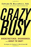 Crazybusy: Overstretched, Overbooked, and about to Snap! Strategies for Coping in a World Gone Add