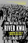 Long Way Back to the River Kwai: A Harrowing True Story of Survival in World War II