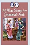 Still More Stories from Grandma's Attic (Grandma's Attic, #3)
