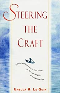 Steering the Craft: Exercises and Discussions on Story Writing for the Lone Navigator or the Mutinous Crew