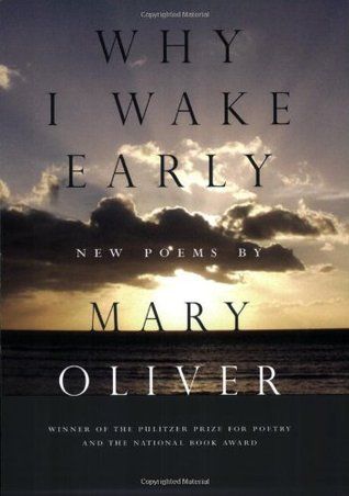brand new 8445c 2e361 Why I Wake Early by Mary Oliver