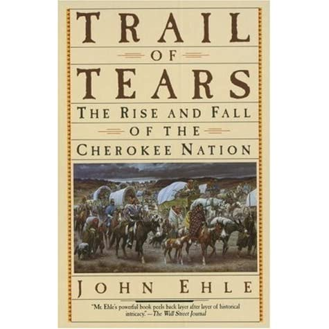 Trail of Tears: The Rise and Fall of the Cherokee Nation by John Ehle