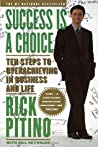 Success Is a Choice: Ten Steps to Overachieving in Business and Life