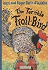 The Terrible Troll-Bird by Ingri d'Aulaire