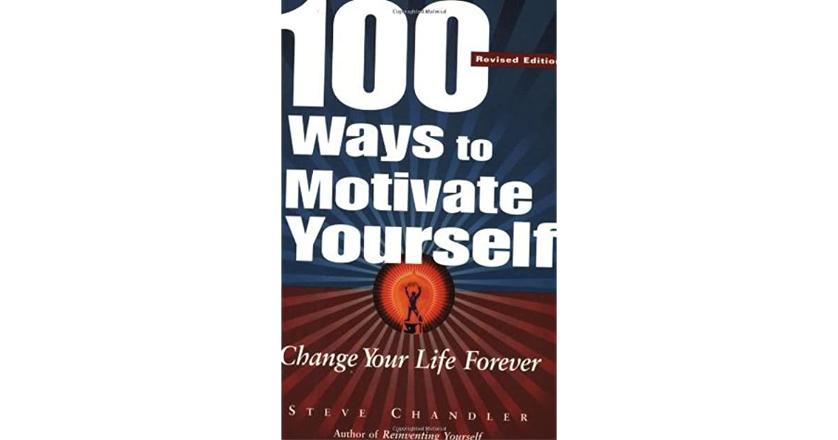 100 Ways to Motivate Yourself: Change Your Life Forever by