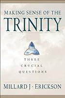 Making Sense of the Trinity (Three Crucial Questions): Three Crucial Questions