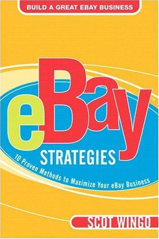 Ebay� Strategies: 10 Proven Methods to Maximize Your Ebay Business
