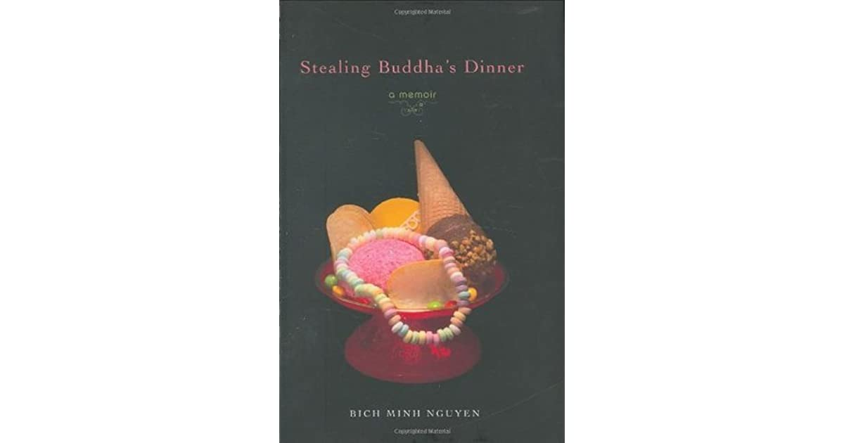 stealing buddhas dinner Book review stealing buddha's dinner: a memoir   an immigrant's quest for an entry point stealing buddha's dinner: a memoir by bich minh nguyen viking, 320 pp, $2495 america is hotly debating issues involving illegal immigration.