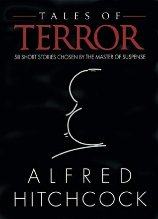 Tales of Terror: 58 Short Stories Chosen by the Master of Suspense