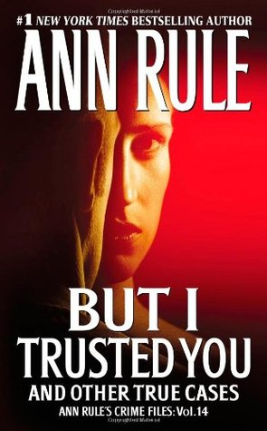 Ann Rule But I Trusted You And Other True Cases (Crime Files) Bk 14