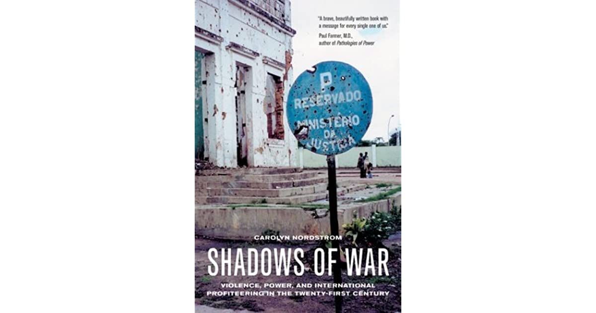 Shadows of war violence power and international profiteering in shadows of war violence power and international profiteering in the twenty first century by carolyn nordstrom sciox Choice Image