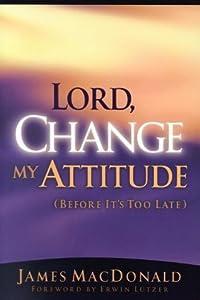 Lord, Change My Attitude