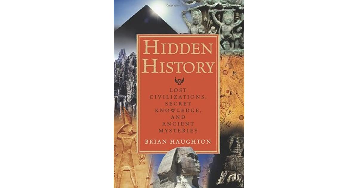 Hidden History: Lost Civilizations, Secret Knowledge, and