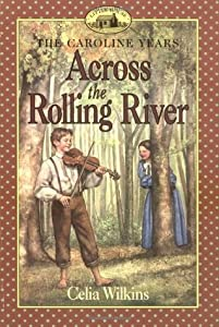 Across the Rolling River (Little House: The Caroline Years, #5)