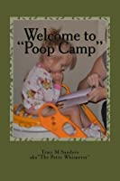 """Welcome to """"Poop Camp"""" The Truth, The Whole Truth, and Nothing but the Truth about Potty Training"""