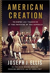 American Creation: Triumphs and Tragedies at the Founding of the Republic