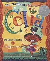 My Name is Celia/Me llamo Celia (Bilingual): The Life of Celia Cruz/la vida de Celia Cruz (Americas Award for Children's and Young Adult Literature. Winner) (English, Multilingual and Spanish Edition)