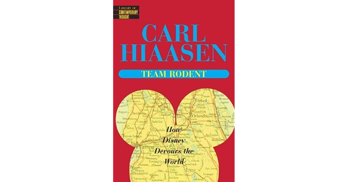 Team Rodent How Disney Devours The World By Carl Hiaasen