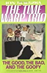 The Good, the Bad, and the Goofy (Time Warp Trio #3)