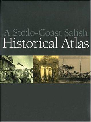 A Stó:lo-Coast Salish Historical Atlas