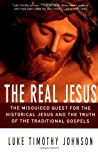 The Real Jesus: The Misguided Quest for the Historical Jesus & the Truth of the Traditional Gospels