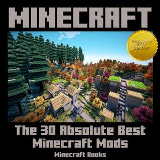 Minecraft: The 30 Absolute Best Minecraft Mods by Minecraft