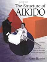 The Structure of Aikido: Volume 1: Kenjutsu and Taijutsu Sword and Open-Hand Movement Relationships
