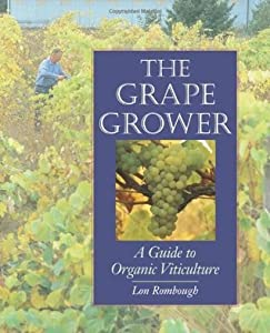The Grape Grower: A Guide to Organic Viticulture