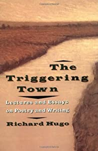The Triggering Town: Lectures and Essays on Poetry and Writing