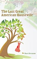 The Last Great American Housewife