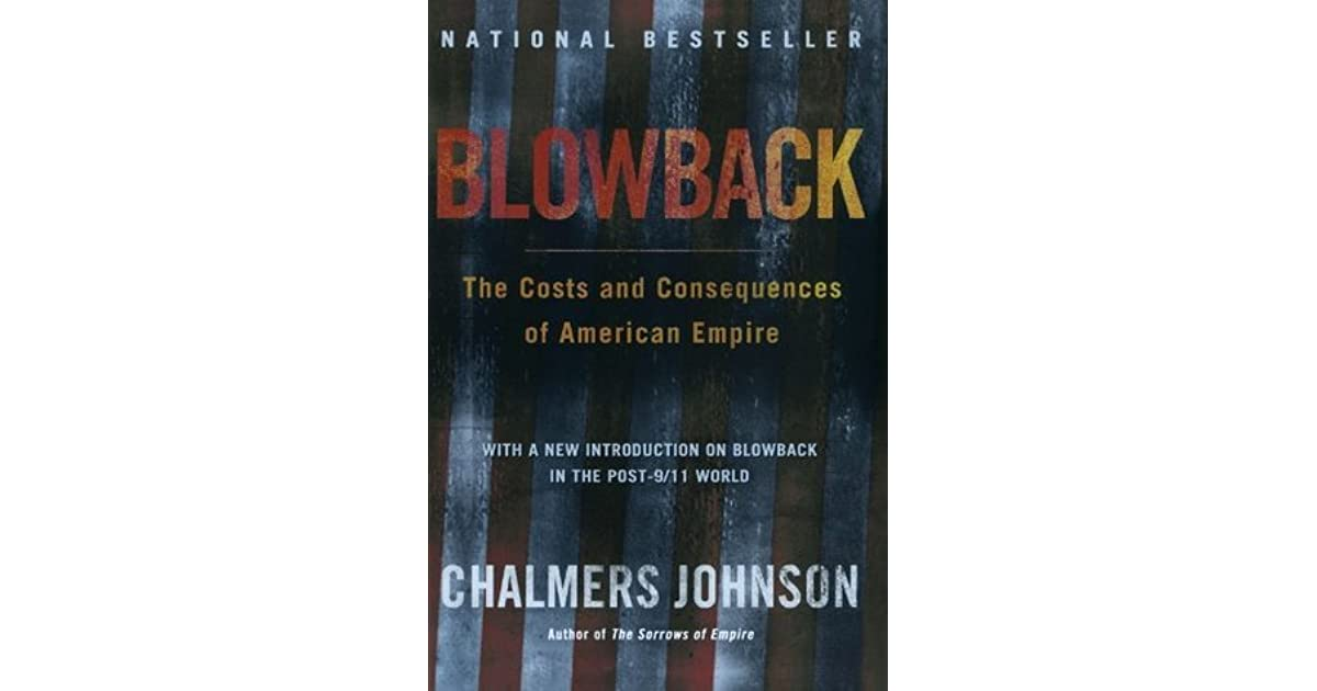 an analysis of american foreign policy in blowback by chalmers johnson Chalmers johnson is the author of more blowback: the costs and consequences of the american foreign affairs establishment seems finally to have gotten.
