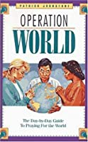 Operation World: A Day-By-Day Guide to Praying for the World