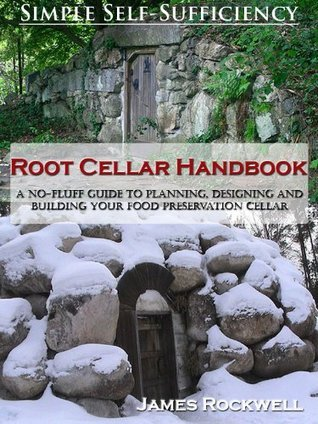 Root Cellar Handbook  A No-Fluff Guide To Planning, Designing And Building Your Food Preservation Cellar