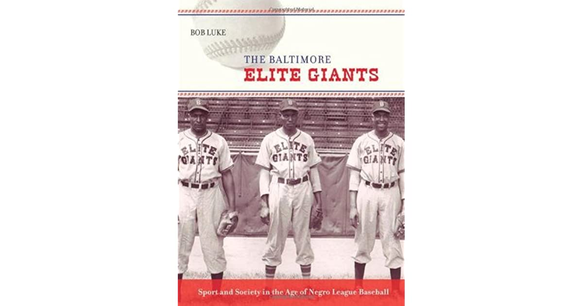2deb90116 The Baltimore Elite Giants  Sport and Society in the Age of Negro League  Baseball by Bob Luke