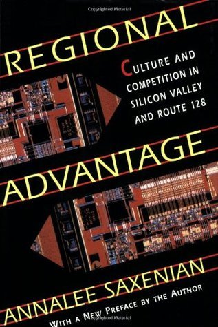 Regional Advantage: Culture and Competition in Silicon Valley and Route 128, with a New Preface by the Author