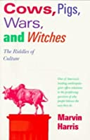Cows, Pigs, Wars, and Witches: The Riddles of Culture