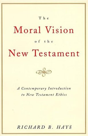 The Moral Vision of the New Testament: Community, Cross, New Creation: A Contemporary Introduction to New Testament Ethics