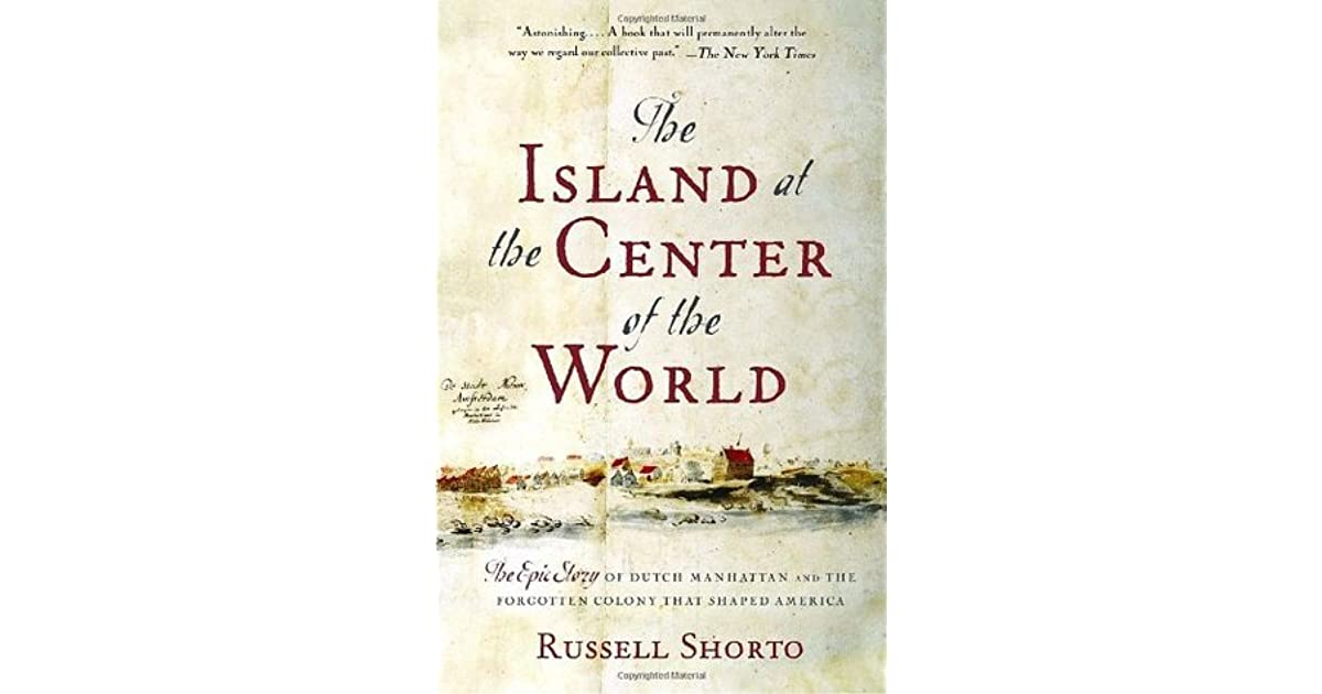 The Island at the Center of the World: The Epic Story of ...