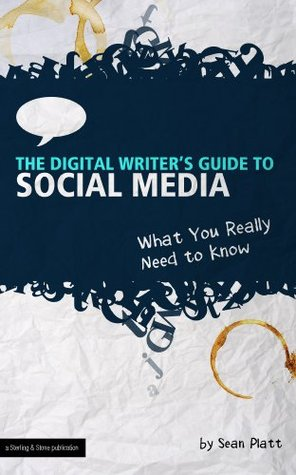 The Digital Writer's Guide to Social Media by The Digital Writer