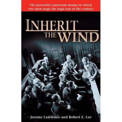 an analysis of the play inherit the wind by jerome lawrence and robert edwin lee