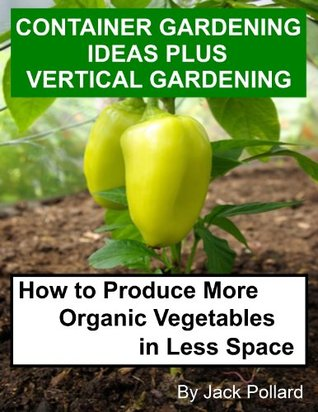 Container Gardening Ideas Plus Vertical Gardening How To Produce