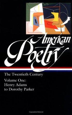 American Poetry: The Twentieth Century, Volume 1: Henry Adams to Dorothy Parker